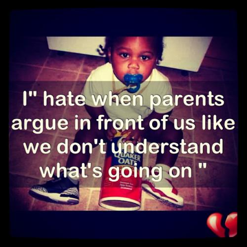 We Fear What We Don T Understand Quote: I Hate When Parents Argue In Front Of Us Like We Don't
